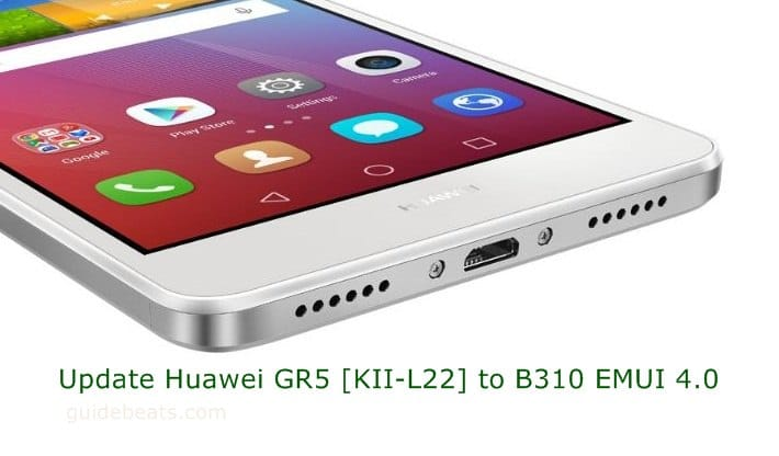 Update Huawei GR5 [KII-L22] to Android 6.0 Marshmallow B310