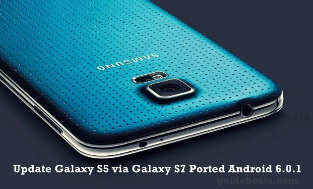 Update Samsung Galaxy S5 G900F via Galaxy S7 Ported Android 6.0.1