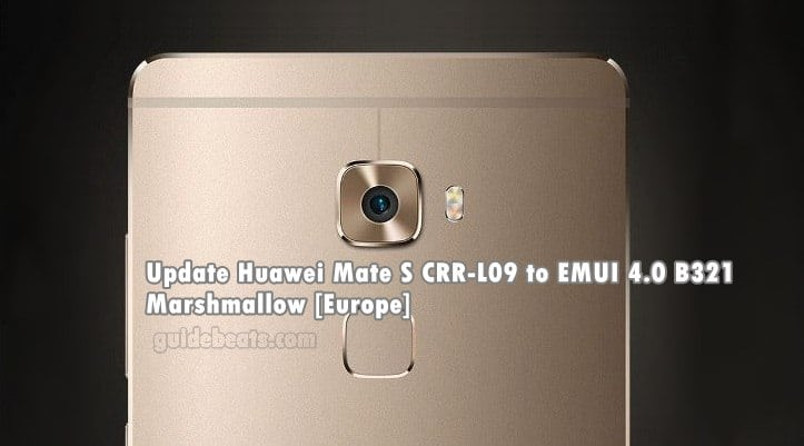 Update Huawei Mate S CRR-L09 to EMUI 4.0 B321 Marshmallow [Europe]