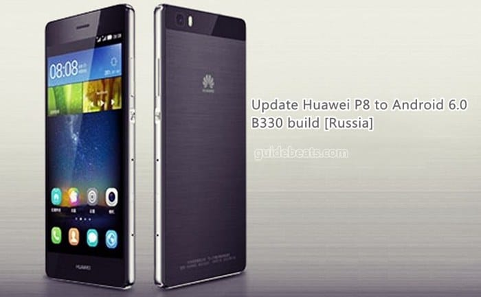 Update Huawei P8 GRA-UL00 to Android 6.0 B330 build [Russia]