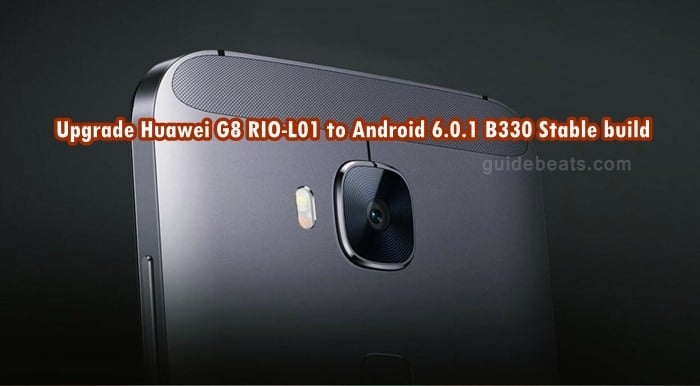 Upgrade Huawei G8 RIO-L01 to Android 6.0.1 B330 Stable EMUI 4.0 Firmware