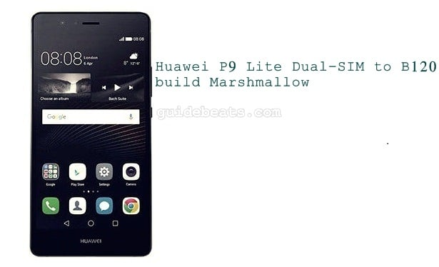 Upgrade Huawei P9 Lite VNS-L21 Dual-SIM to B120 build Marshmallow