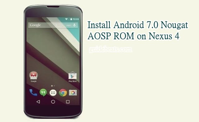 Install Android 7.0 Nougat AOSP ROM on Nexus 4 Manually