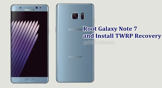 Root Galaxy Note 7 and Install Custom Recovery TWRP Easily