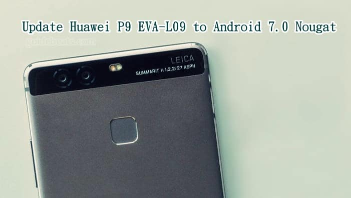 Update Huawei P9 EVA-L09 to EMUI 5.0 the Android 7.0 Nougat