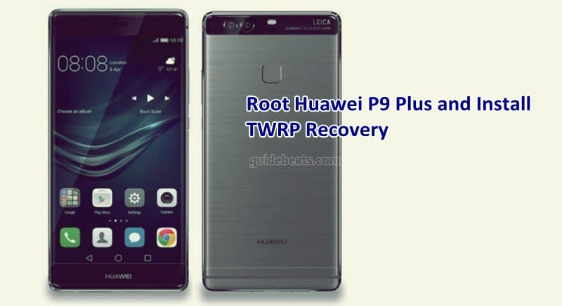 Root Huawei P9 Plus and Install TWRP Custom Recovery