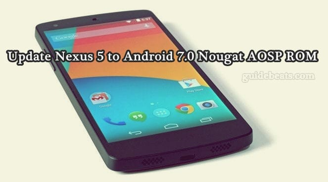 Update Nexus 5 to Android 7.0 Nougat Unofficial AOSP ROM