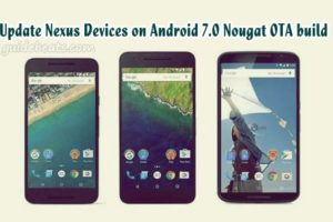Update Nexus 5X, Nexus 6P, Nexus 9 Wi-Fi and Pixel C on Android 7.0 Nougat OTA build