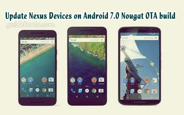 Update Nexus 5X, Nexus 6P, Nexus 9 Wi-Fi and Pixel C on Android 7.0 Nougat OTA build
