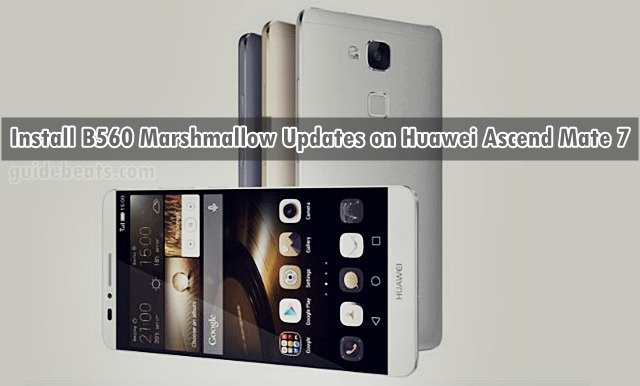 Download and Install B560 Marshmallow Updates on Huawei Ascend Mate 7 [Middle East/Africa]