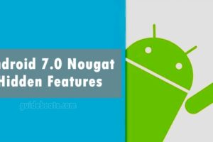 Know Android 7.0 Nougat Hidden Features to Improves Your Experience
