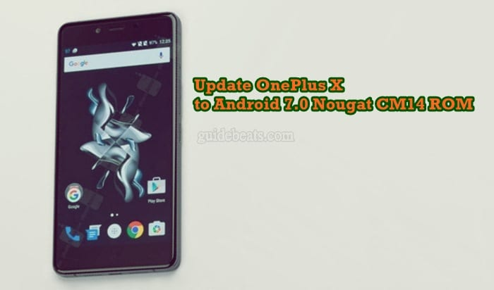Update OnePlus X E1003 to Android 7.0 Nougat AOSP based CM14