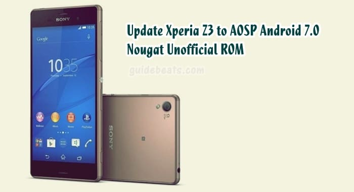 Update Xperia Z3 to AOSP Unofficial Android 7.0 Nougat Firmware
