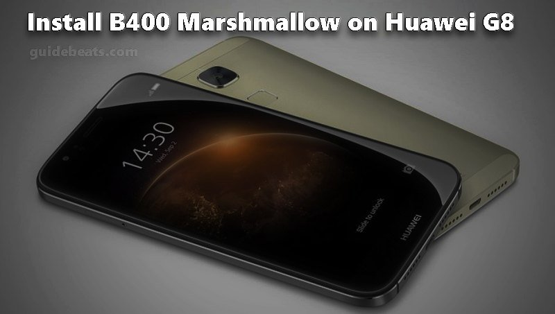 Download and Install Huawei G8 B400 Marshmallow Firmware