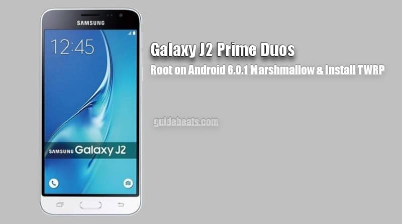 Root Galaxy J2 Prime Duos SM-G532F on Android 6 0 1, Install TWRP