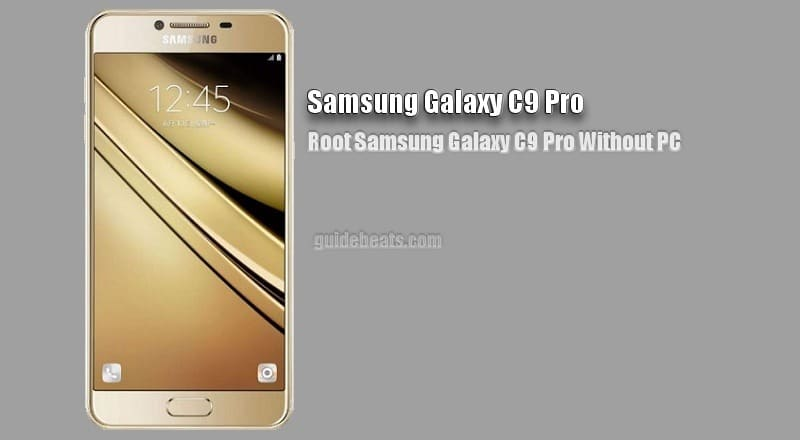 Root Samsung Galaxy C9 Pro without Using PC