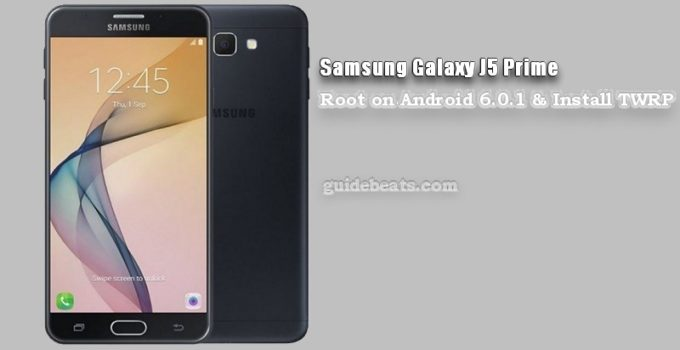 Root Samsung Galaxy J5 Prime [SM-G570F] on Android 6.0.1 Marshmallow
