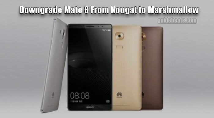Downgrade Nougat Mate 8 to Marshmallow Stable Build