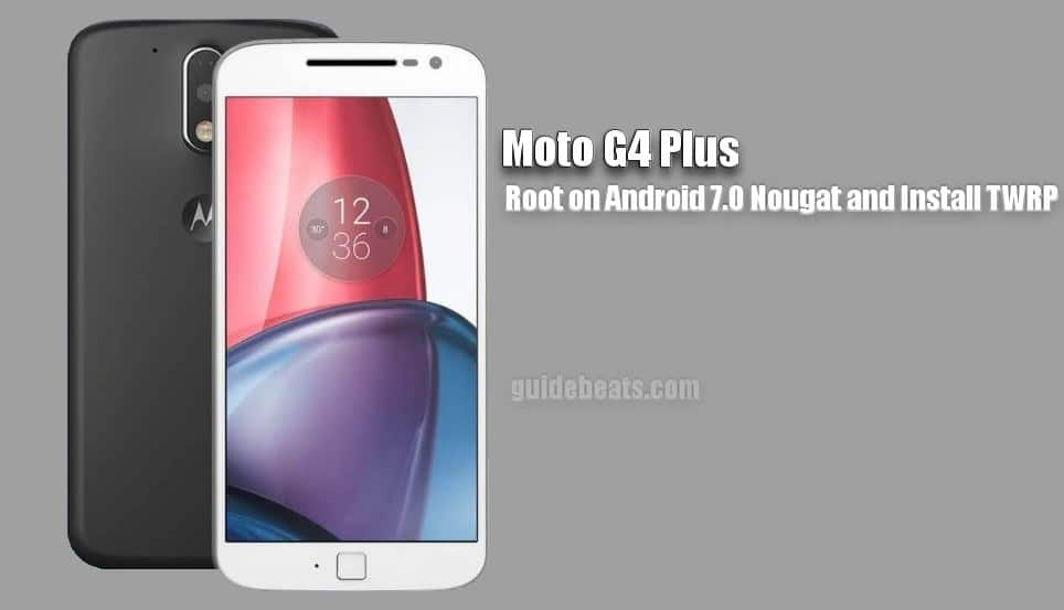 Root Moto G4 Plus on Android 7.0 Nougat and Install TWRP Recovery