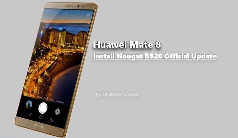 Install Huawei Mate 8 Nougat B520 Official Update