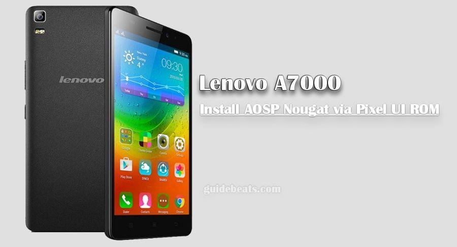 Install Lenovo A7000 AOSP Nougat via Pixel UI ROM