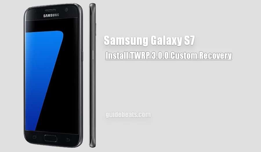 Install Samsung Galaxy S7 [G930F] TWRP 3.0 Custom Recovery