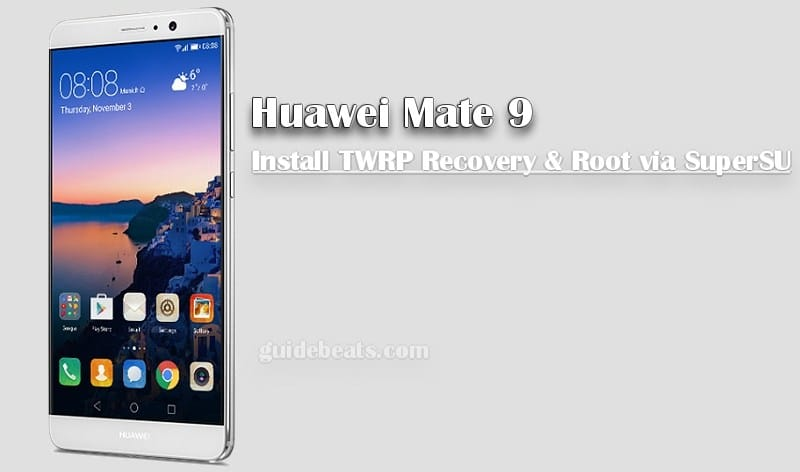Root Huawei Mate 9 and Install TWRP Recovery
