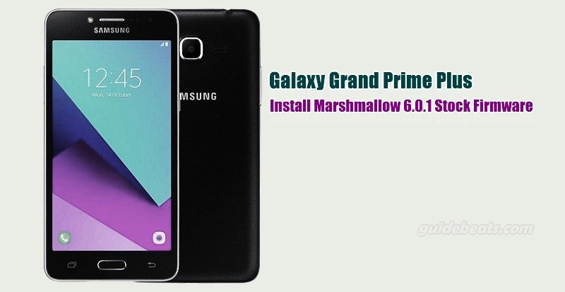 Download and Install Galaxy Grand Prime Plus Marshmallow 6 0 1 Stock
