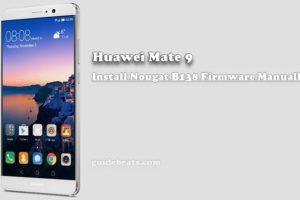 Install Huawei Mate 9 Nougat B138 Firmware [MHA-L09]