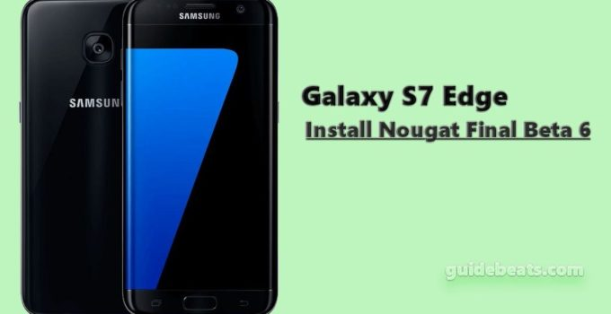Install Nougat Final Beta 6 on Galaxy S7 Edge