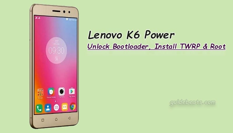 Root Lenovo K6 Power with Unlock Bootloader and Install TWRP Recovery