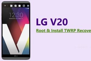 Root LG V20 US996 and Install TWRP Recovery