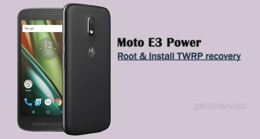 Install TWRP Recovery and Root Moto E3 Power