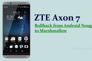 Rollback ZTE Axon 7 from Android Nougat to Marshmallow