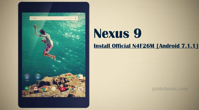 Install Official Nougat N4F26M on Nexus 9 [Android 7.1.1]