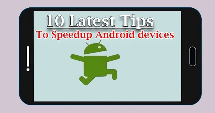 10 Latest Tips to Speedup Android devices [2017]