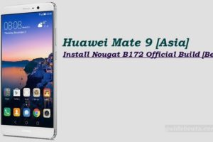 Install Nougat B172 Official Build on Huawei Mate 9