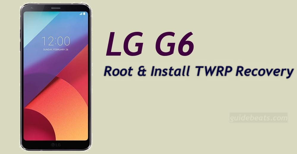 Install TWRP Recovery and Root LG G6 via SuperSU