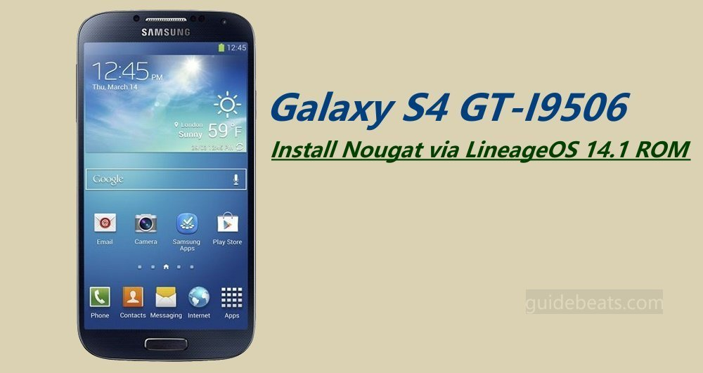 Install Nougat via LineageOS 14.1 ROM on Galaxy S4 GT-I9506