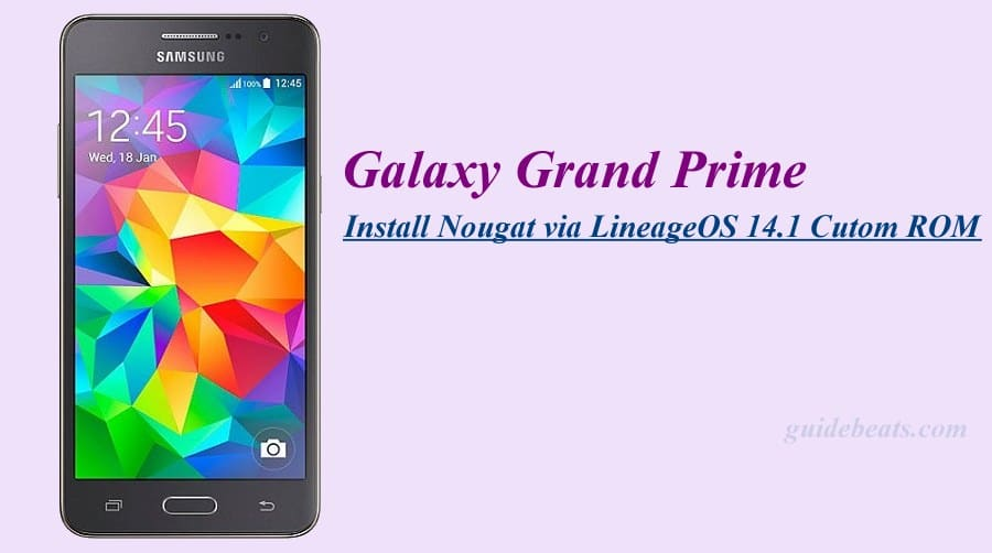 Install Nougat via LineageOS 14.1 on Galaxy Grand Prime