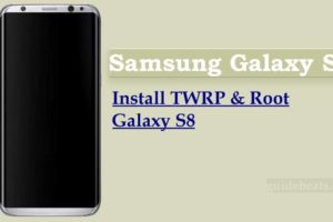 Install TWRP and Root Samsung Galaxy S8