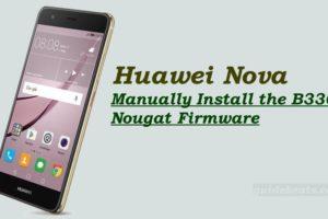 Manually Install the B330 Nougat Firmware on Huawei Nova CAN-L11 [M.E]