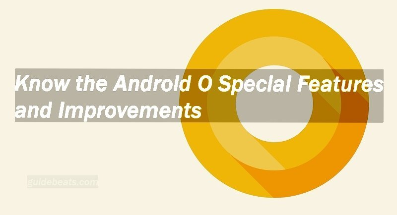 Android O Special Features and Improvements