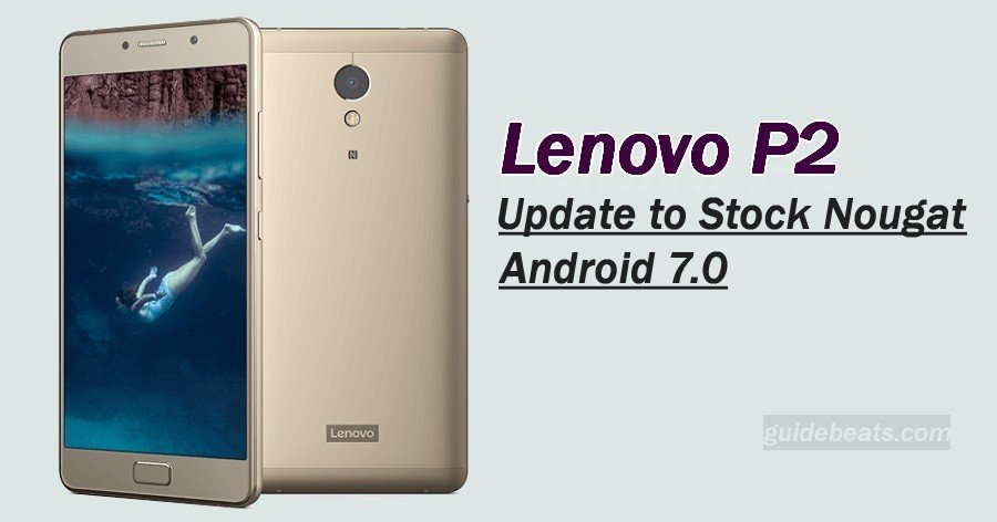 Manually Update Lenovo P2 P2a42 on Stock Nougat Android 7.0