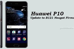 Update Huawei P10 to B121 Nougat Beta Firmware [Middle East]