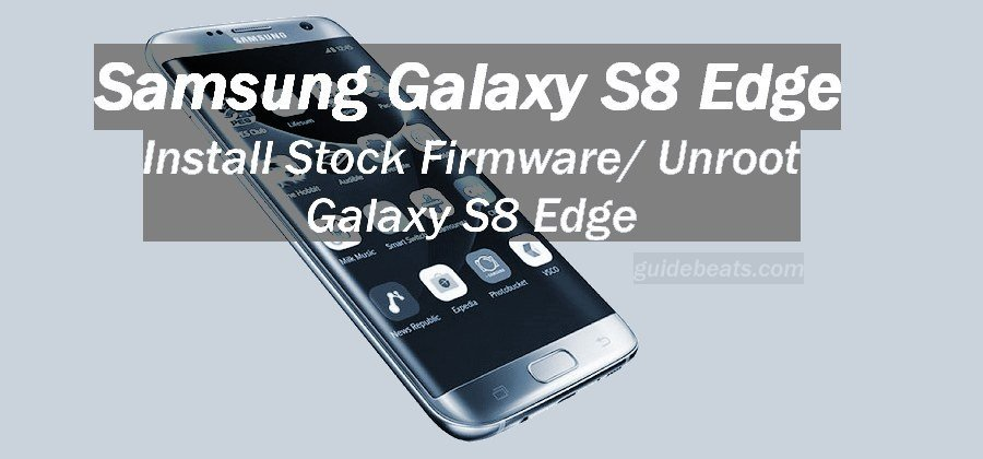 How to Download and Install Samsung Galaxy S8 Edge Stock Firmware (Any Variant)