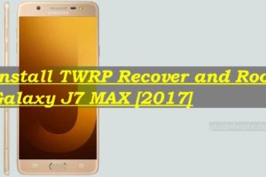 Install TWRP Recover and Root Galaxy J7 MAX [2017]