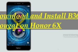 Manually Install B360 Nougat on Honor 6X [BLN-L21/ L22/ L24]