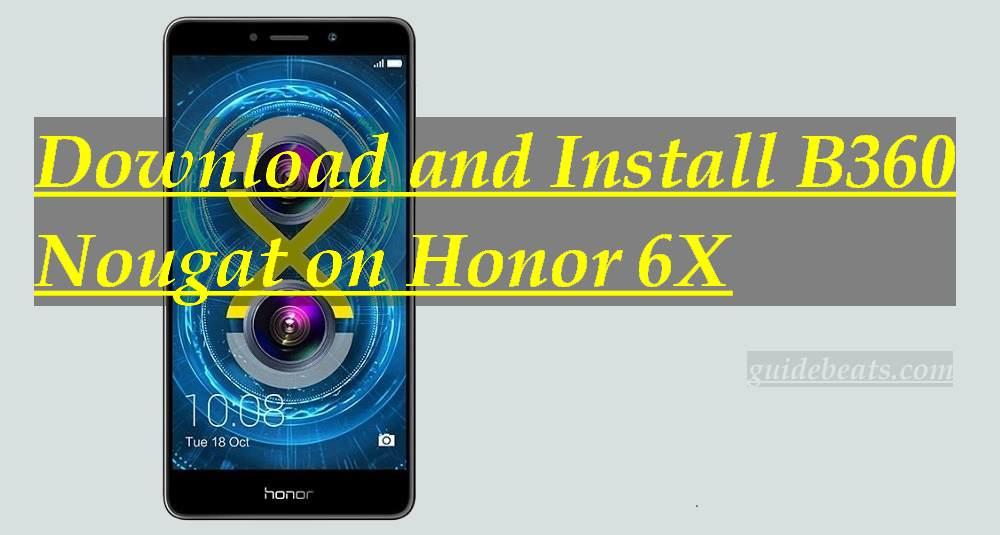 Manually Install B360 Nougat on Honor 6X [BLN-L21/ L22/ L24]