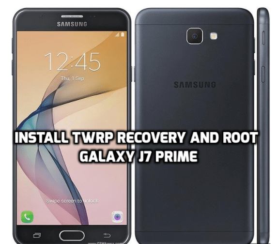 How to Install TWRP recovery and root Galaxy J7 Prime Step